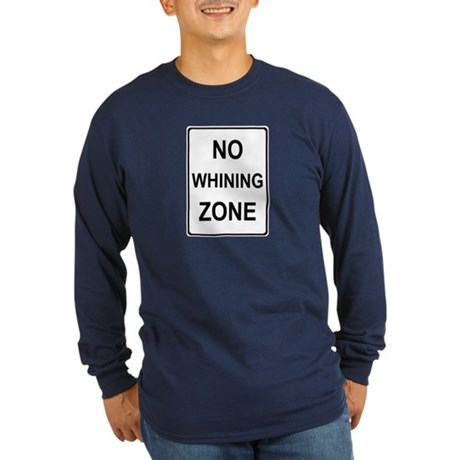 No Whining Long Sleeve Dark T-Shirt