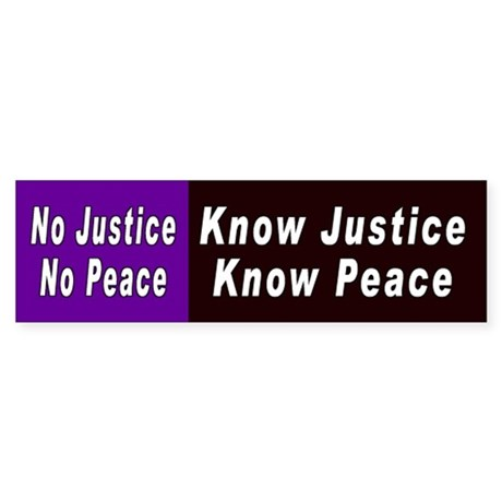 know justice... Bumper Sticker