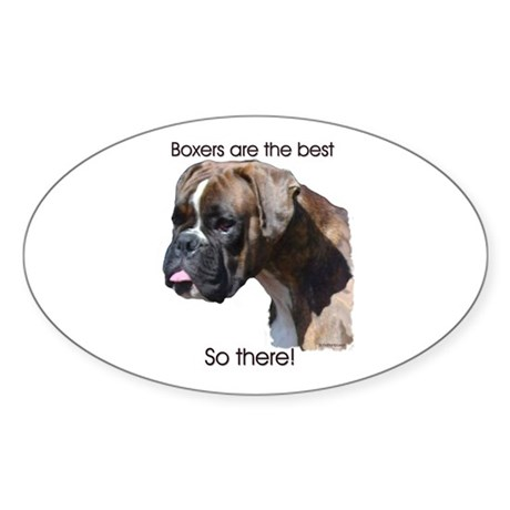 Boxers are the Best, So there Sticker (Oval 10 pk)