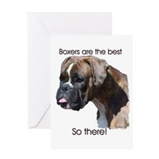 Boxers are the Best, So there Greeting Card