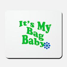 It's My Bag Baby. Mousepad
