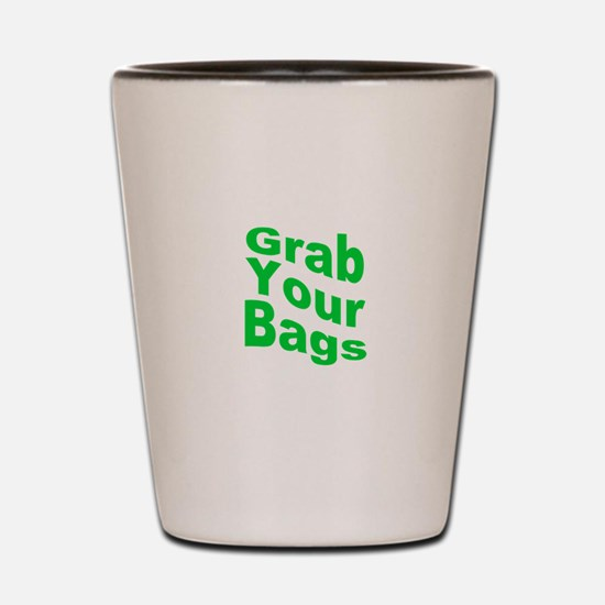 Grab Your Bags Shot Glass