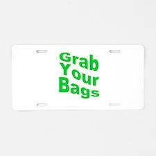 Grab Your Bags Aluminum License Plate