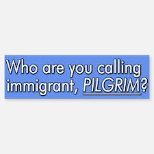 Who are you calling Immigrant Bumper Bumper Bumper Sticker