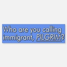 Who are you calling Immigrant Bumper Car Car Sticker