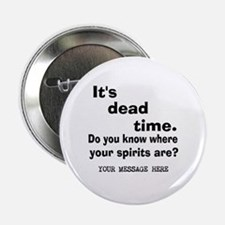 """Dead Time/Where Spirits Are 2.25"""" Button"""