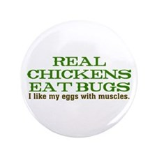 """Real Chickens Eat Bugs 3.5"""" Button"""