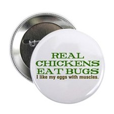 "Real Chickens Eat Bugs 2.25"" Button"