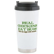 Real Chickens Eat Bugs Travel Mug