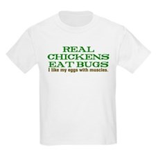 Real Chickens Eat Bugs T-Shirt