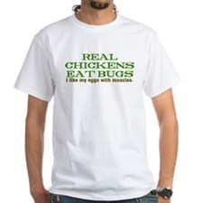 Real Chickens Eat Bugs Shirt