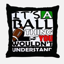 It's a ball thing- Football Throw Pillow