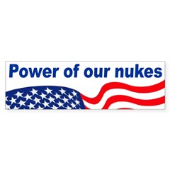 Power of Our Nukes Bumper Bumper Sticker