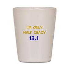 Half Crazy 13.1 Shot Glass
