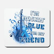 I'm Rockin' Blue for my Friend Mousepad