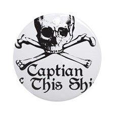Captian Of This Ship Ornament (Round)