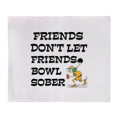 Friends Don't Bowl Sober Throw Blanket