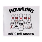 Bowling Ain't For Sissies Throw Blanket