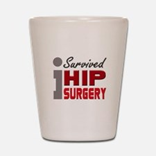 Hip Surgery Survivor Shot Glass
