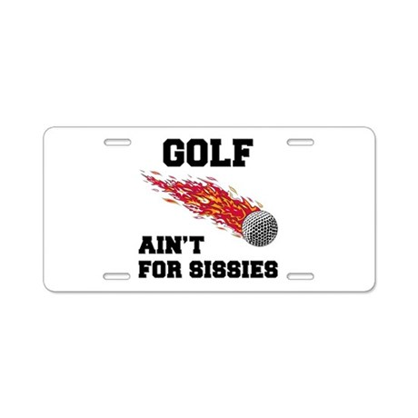 Golf Ain't For Sissies Aluminum License Plate