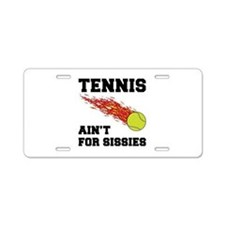 Tennis Ain't For Sissies Aluminum License Plate