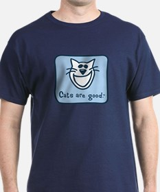 Cats are good. T-Shirt