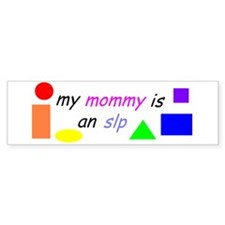 My mommy is an SLP Bumper Bumper Sticker