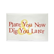 Plant You Now & Dig You Later Rectangle Magnet
