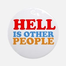 Hell Is Other People Ornament (Round)