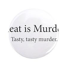 """Meat Is Murder Tasty Tasty Murder 3.5"""" Button (100"""