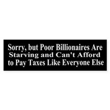 Billionaires Can't Afford Taxes Bumper Sticker