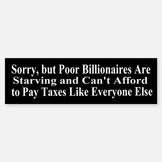 Billionaires Can't Afford Taxes Sticker (Bumper)