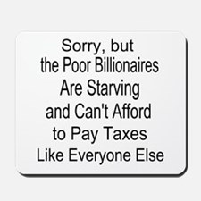 Billionaires Can't Afford Taxes Mousepad