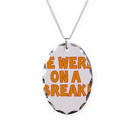 WE WERE ON A BREAK!! Necklace Oval Charm