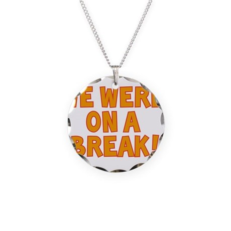 WE WERE ON A BREAK!! Necklace Circle Charm