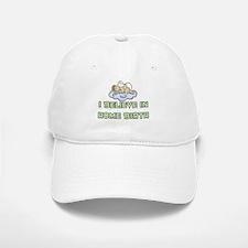 I believe in Home Birth Baseball Baseball Cap