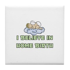 I believe in Home Birth Tile Coaster