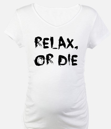 Relax, or Die Shirt