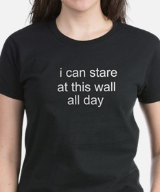 I Can Stare At This Wall All Tee
