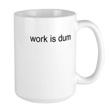 Work Is Dumb Mug