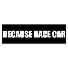 BECAUSE RACE CAR BUMPER STICKER