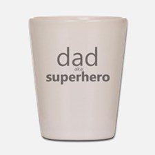 dad aka superhero Shot Glass