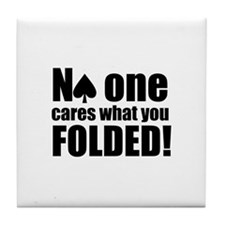 No One Cares What You Folded Tile Coaster