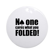 No One Cares What You Folded Ornament (Round)