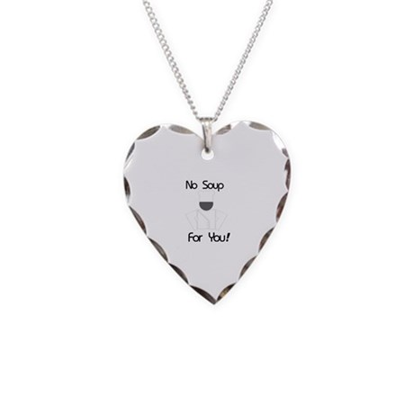 No Soup For You Necklace Heart Charm