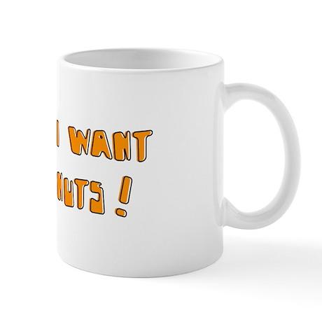 I Want Nuts! Mug