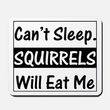 Squirrels Will Eat Me Mousepad