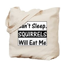 Squirrels Will Eat Me Tote Bag