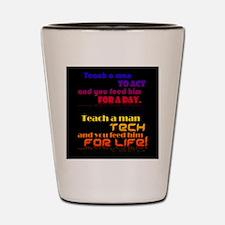 Teach Tech For Life! Shot Glass