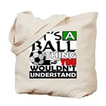 It's a ball thing- Soccer Tote Bag